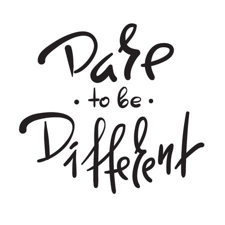 Dare to be different -simple inspire and motivational quote. Hand drawn beautiful lettering. Print for inspirational poster, t-shirt, bag, cups, card, flyer, sticker, badge. Elegant calligraphy sign