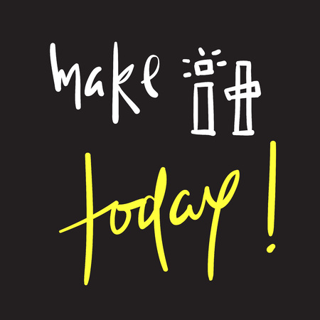 Make it today - simple inspire and motivational quote. Hand drawn beautiful lettering. Print for inspirational poster, t-shirt, bag, cups, card, flyer, sticker, badge. Cute and funny vector