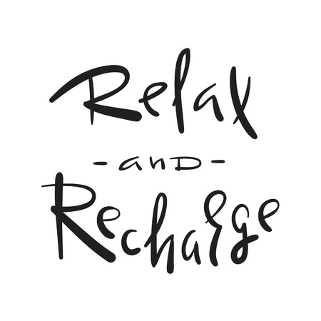 Relax and Recharge - simple inspire and motivational quote. Hand drawn beautiful lettering. Print for inspirational poster, t-shirt, bag, cups, card, flyer, sticker, badge. Cute and funny vector sign