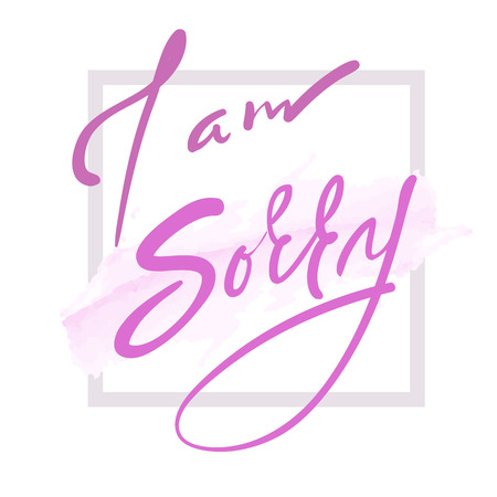 I am sorry - emotional love quote. Hand drawn beautiful lettering. Print for inspirational poster, t-shirt, bag, cups, Valentines Day card, flyer, sticker, badge. Elegant vector sign