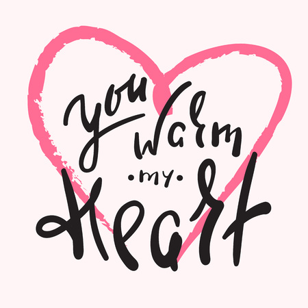 You warm heart - emotional love quote. Hand drawn beautiful lettering. Print for inspirational poster, t-shirt, bag, cups, Valentines Day card, flyer, sticker, badge. Cute and funny vector sign