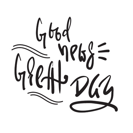 Good news - Great Day - simple inspire and motivational quote. Hand drawn beautiful lettering. Print for inspirational poster, t-shirt, bag, cups, card, flyer, sticker, badge. Cute and funny vector Stock Illustratie