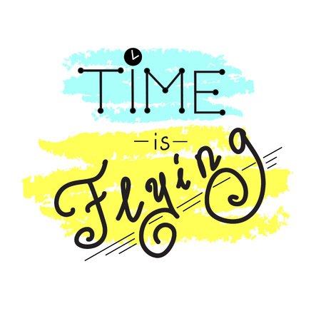 Time is flying - simple inspire and motivational quote. Hand drawn beautiful lettering. Print for inspirational poster, banner, t-shirt, bag, cups, card, flyer, sticker, badge. Vintage style