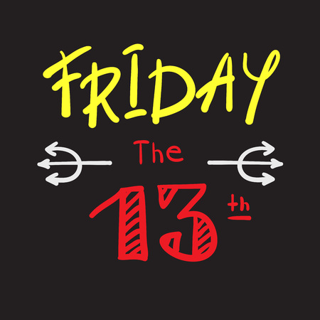 Friday the 13 th - simple inspire and motivational quote. Print for inspirational poster, t-shirt, bag, cups, card, flyer, sticker, badge. Cute and funny vector Illustration