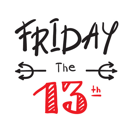 Friday the 13 th - simple inspire and motivational quote. Print for inspirational poster, t-shirt, bag, cups, card, flyer, sticker, badge. Cute and funny vector Ilustração