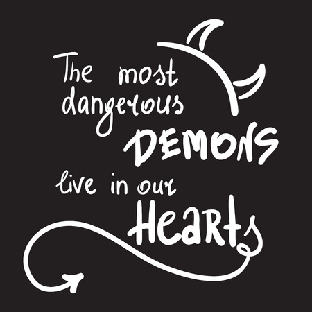 The most dangerous demons live in our hearts - simple inspire and motivational quote. Print for inspirational poster, t-shirt, bag, cups, card, flyer, sticker, badge. Cute and funny vector