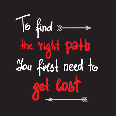 To find the right path You first need to get lost - simple inspire and motivational quote. Hand drawn lettering. Print for inspirational poster, banner, t-shirt, bag, cups, card, flyer, sticker, badge