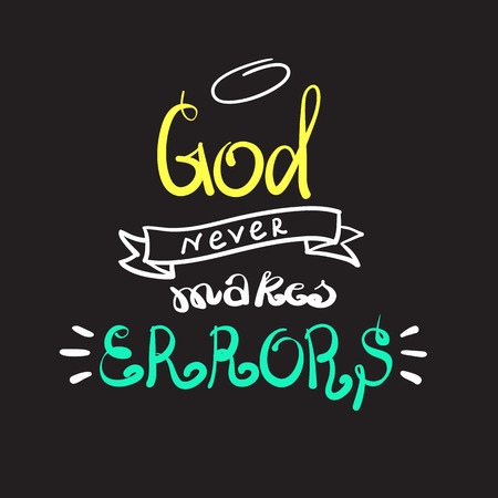 God never makes errors - motivational quote lettering, religious poster. Hand drawn beautiful lettering. Print for poster, prayer book, church leaflet, t-shirt, postcard, sticker. Simple cute vector Stockfoto - 107370056