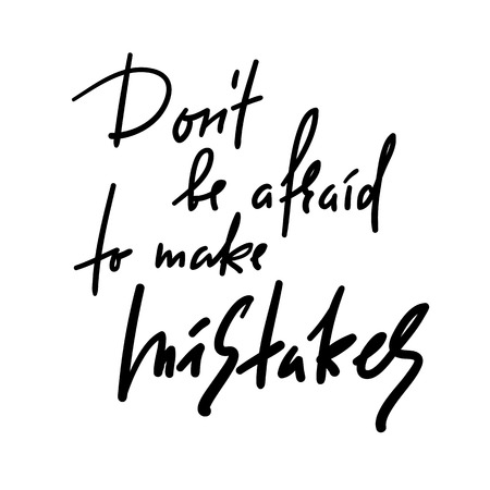 Do not be afraid to make mistakes - inspire and motivational quote. Hand drawn beautiful lettering. Print for inspirational poster, t-shirt, bag, cups, card, flyer, sticker, badge. Elegant calligraphy