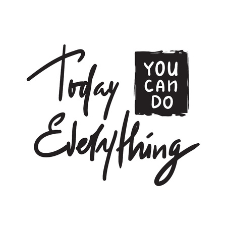 Today you can do everything -simple inspire and motivational quote. Hand drawn beautiful lettering. Print for inspirational poster, t-shirt, bag, cups, card, flyer, sticker, badge. Elegant calligraphy