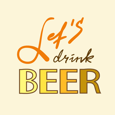 Lets drink Beer - simple inspire and motivational quote. Hand drawn beautiful lettering. Print for inspirational poster, t-shirt, bag, cups, card, flyer, sticker, badge. Cute and funny vector Çizim