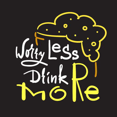 Worry less drink more - simple inspire and motivational quote. Hand drawn beautiful lettering. Print for inspirational poster, t-shirt, bag, cups, card, flyer, sticker, badge. Cute and funny vector Vektoros illusztráció