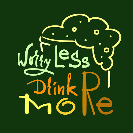 Worry less drink more - simple inspire and motivational quote. Hand drawn beautiful lettering. Print for inspirational poster, t-shirt, bag, cups, card, flyer, sticker, badge. Cute and funny vector Çizim