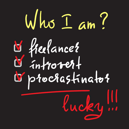 Who I am? Freelancer, introvert, procrastinator, lucky - simple inspire and motivational quote. Print for inspirational poster, t-shirt, bag, cups, card, flyer, sticker, badge. Cute and funny vector