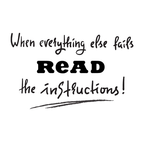 When everything else fails to read the instructions - simple inspire and motivational quote. Print for inspirational poster, t-shirt, bag, cups, card, flyer, sticker, badge. Cute and funny vector Illusztráció