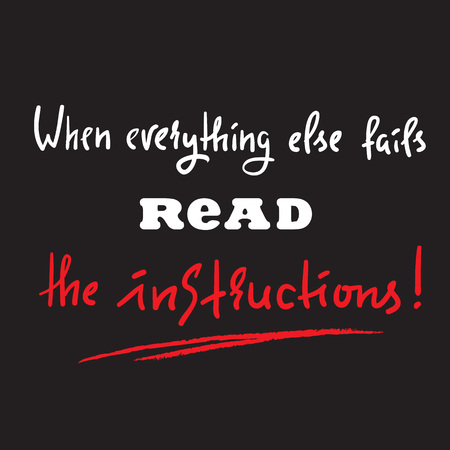 When everything else fails to read the instructions - simple inspire and motivational quote. Print for inspirational poster, t-shirt, bag, cups, card, flyer, sticker, badge. Cute and funny vector Stock Illustratie