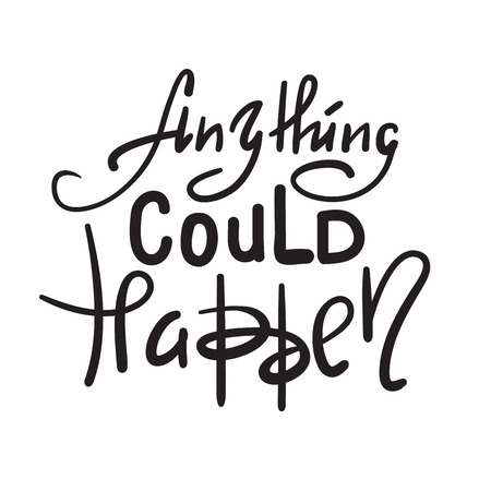 Anything could happen - inspire and motivational quote. Hand drawn beautiful lettering. Print for inspirational poster, t-shirt, bag, cups, card, flyer, sticker, badge. Elegant calligraphy sign
