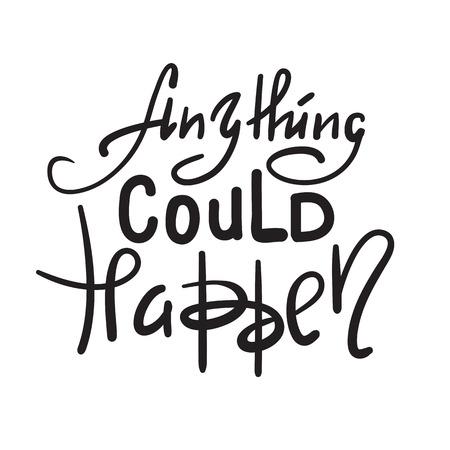 Cualquier cosa podría suceder: inspiración y cita motivadora. Dibujado a mano hermosas letras. Imprimir para póster inspirador, camiseta, bolso, tazas, tarjeta, volante, pegatina, insignia. Signo de caligrafía elegante Ilustración de vector