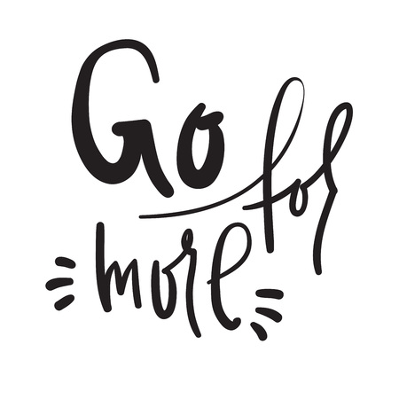 Go for more - inspire and motivational quote. Hand drawn beautiful lettering. Print for inspirational poster, t-shirt, bag, cups, card, flyer, sticker, badge. Cute and funny vector