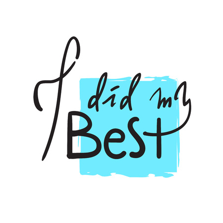I did my Best - inspire and motivational quote. Hand drawn beautiful lettering. Print for inspirational poster, t-shirt, bag, cups, card, flyer, sticker, badge. Elegant calligraphy vector sign