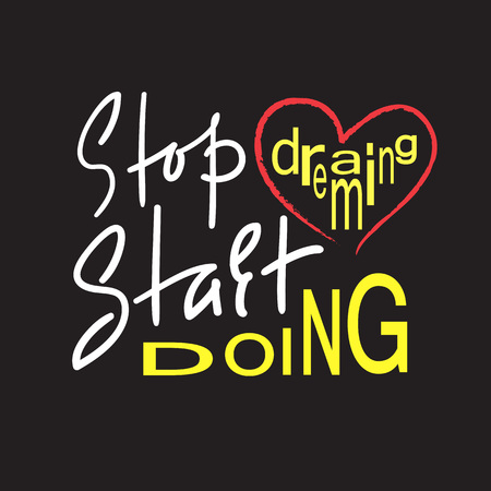 Stop dreaming Start doing - inspire and motivational quote. Hand drawn beautiful lettering. Print for inspirational poster, t-shirt, bag, cups, card, flyer, sticker, badge. Elegant calligraphy sign