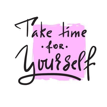 Nehmen Sie sich Zeit für sich selbst - inspirierendes und motivierendes Zitat. Hand gezeichnete schöne Beschriftung. Drucken Sie für inspirierendes Plakat, T-Shirt, Tasche, Tassen, Karte, Flyer, Aufkleber, Abzeichen. Elegantes Kalligraphiezeichen