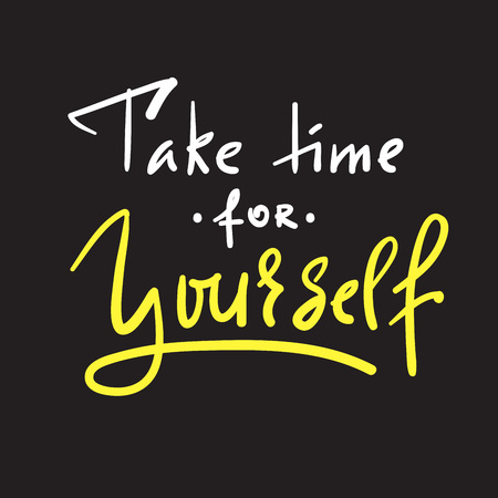 Take time for yourself - inspire and motivational quote. Hand drawn beautiful lettering. Print for inspirational poster, t-shirt, bag, cups, card, flyer, sticker, badge. Elegant calligraphy sign Vektoros illusztráció