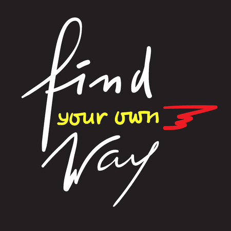 Find your own way - inspire and motivational quote. Hand drawn beautiful lettering. Print for inspirational poster, t-shirt, bag, cups, card, flyer, sticker, badge. Elegant calligraphy sign