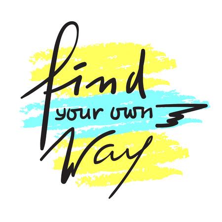Trova la tua strada: ispirazione e citazione motivazionale. Bella scritta disegnata a mano. Stampa per poster ispiratore, t-shirt, borsa, tazze, carta, volantino, adesivo, badge. Segno di calligrafia elegante