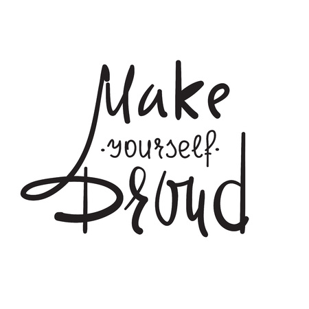 Make yourself proud - simple inspire and motivational quote. Hand drawn beautiful lettering. Print for inspirational poster, t-shirt, bag, cups, card, flyer, sticker, badge. Cute and funny vector