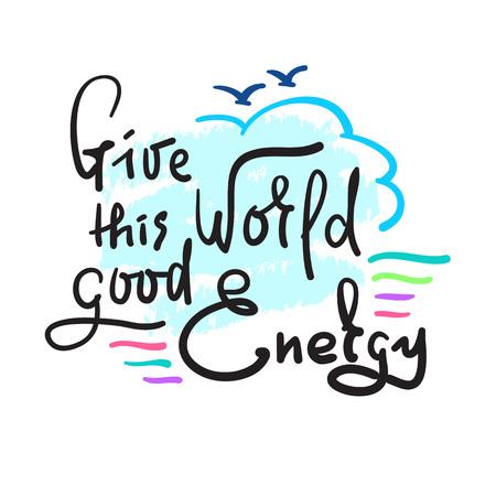 Dale a esta Palabra una buena energía: una inspiración simple y una cita motivadora. Dibujado a mano hermosas letras. Imprimir para póster inspirador, camiseta, bolso, tazas, tarjeta, volante, pegatina, insignia. Lindo, divertido, vector