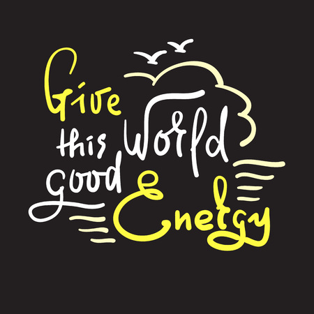 Give this Word a good Energy - simple inspire and motivational quote. Hand drawn beautiful lettering. Print for inspirational poster, t-shirt, bag, cups, card, flyer, sticker, badge. Cute funny vector