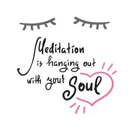 Meditation is hanging out with your Soul - simple inspire and motivational quote. Hand drawn beautiful lettering. Print for inspirational poster, t-shirt, bag, cups, card, yoga flyer, sticker, badge. Illustration
