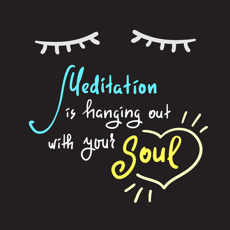 Meditation is hanging out with your Soul - simple inspire and motivational quote. Hand drawn beautiful lettering. Print for inspirational poster, t-shirt, bag, cups, card, yoga flyer, sticker, badge.