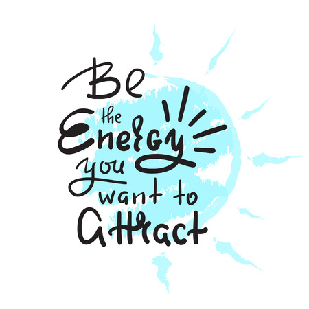 Be the energy you want no attract - inspire and motivational quote. Hand drawn beautiful lettering. Print for inspirational poster, t-shirt, bag, cups, card, yoga flyer, sticker, badge. Cute vector Ilustração