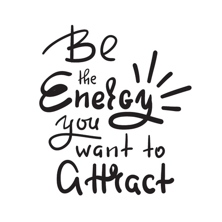 Be the energy you want no attract - inspire and motivational quote. Hand drawn beautiful lettering. Print for inspirational poster, t-shirt, bag, cups, card, yoga flyer, sticker, badge. Cute vector 向量圖像