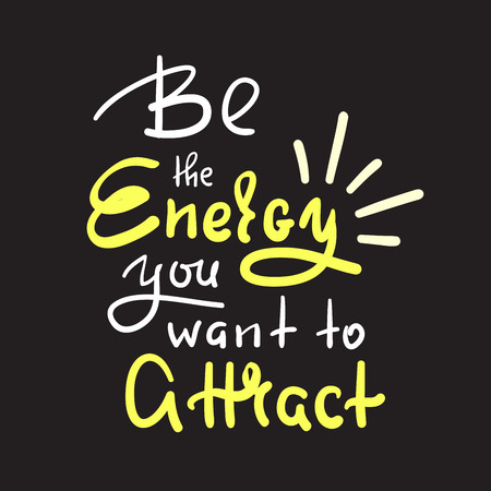 Be the energy you want no attract - inspire and motivational quote. Hand drawn beautiful lettering. Print for inspirational poster, t-shirt, bag, cups, card, yoga flyer, sticker, badge. Cute vector Illustration