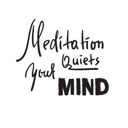 Meditation quiets your mind - inspire and motivational quote.Hand drawn beautiful lettering. Print for inspirational poster, t-shirt, bag, cups, card, yoga flyer, sticker, badge. Cute funny vector Illustration