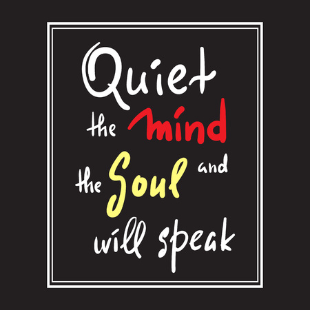 Quiet the Mind and the Soul will speak - inspire and motivational quote.Hand drawn beautiful lettering. Print for inspirational poster, t-shirt, bag, cups, card, yoga flyer, sticker, badge.
