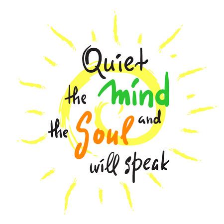 Quiet the Mind and the Soul parlera - citation inspirante et motivante. Beau lettrage dessiné à la main. Imprimez pour une affiche inspirante, un t-shirt, un sac, des tasses, une carte, un dépliant de yoga, un autocollant, un badge.