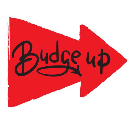 Budge up - emotional handwritten quote, American slang, urban dictionary. Print for poster, t-shirt, bag, postcard, sticker, sweatshirt, cup, badge. Simple funny original vector