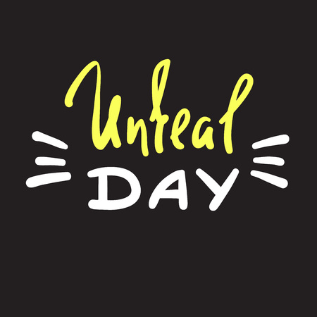 Unreal day - emotional handwritten fancy quote, American slang, urban dictionary. Print for poster, t-shirt, bag, logo, postcard, flyer, sticker, sweatshirt, cup, badge. Funny original simple vector