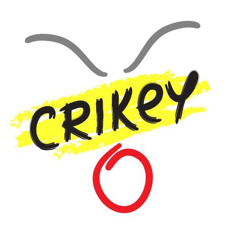 Crikey - emotional handwritten fancy quote, Australian slang, urban dictionary. Print for poster, t-shirt, bag, logo, postcard, flyer, sticker, sweatshirt, cup, badge. Funny original simple vector