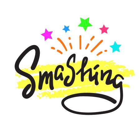 Smashing - emotional handwritten fancy quote, American slang, urban dictionary. Print for poster, t-shirt, bag, logo, postcard, sticker, sweatshirt, cup, badge. Funny original simple vector Logo