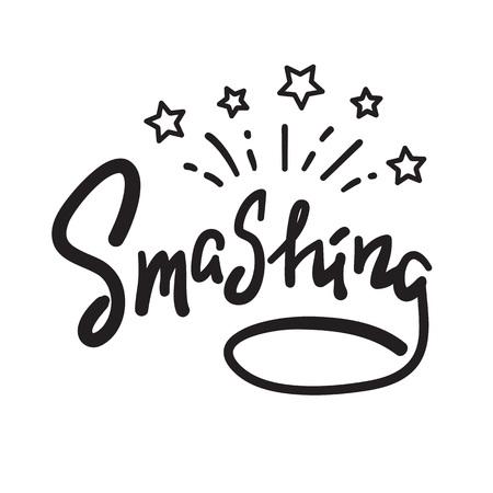 Smashing - emotional handwritten fancy quote, American slang, urban dictionary. Print for poster, t-shirt, bag, postcard, sticker, sweatshirt, cup, badge. Funny original simple vector