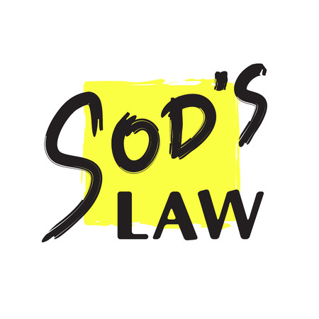 Sods law - simple handwritten fancy quote, American slang, urban dictionary. Print for poster, t-shirt, bag, postcard, sticker, sweatshirt, cup, badge. Funny original simple vector