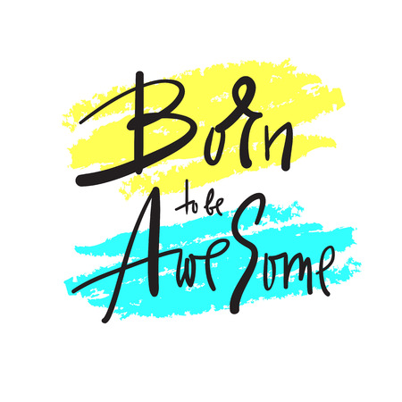 Born to be Awesome - inspire and motivational quote. Hand drawn beautiful lettering. Print for inspirational poster, t-shirt, bag, cups, card, sticker, badge. Elegant calligraphy sign