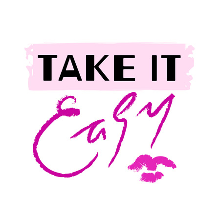 Take it Easy - simple inspire and motivational quote. Hand drawn beautiful lettering. Print for inspirational poster, t-shirt, bag, cups, card, sticker, badge. Elegant calligraphy sign