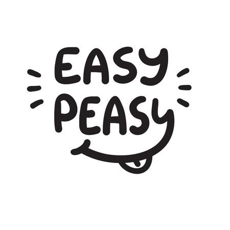 Easy Peasy - citazione ispiratrice e motivazionale Lettering divertente disegnato a mano. Stampa per poster ispiratore, t-shirt, borsa, tazze, carta, adesivo, badge. Vettore originale carino semplice