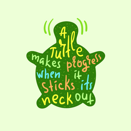 A turtle makes progress when it sticks out its neck out - inspire and motivational quote.Hand drawn funny lettering. Print for inspirational poster, t-shirt, bag, cups, card, flyer, sticker, badge.
